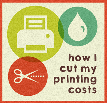 How I Cut My Printing Costs