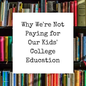 Why We're Not Paying for Our Kids' College Education