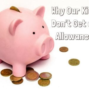 Why Our Kids Don't Get an Allowance