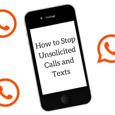How to Stop Unsolicited Phone Calls and Texts