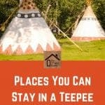 Places You Can Stay in a Teepee Pin Graphic