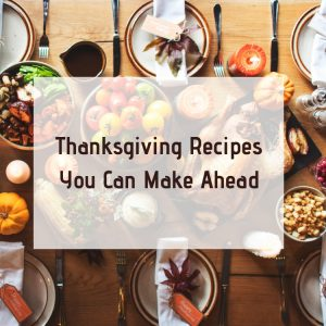 Thanksgiving Recipes You Can Make Ahead